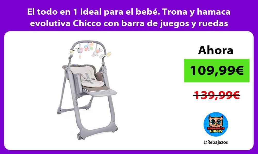 El todo en 1 ideal para el bebe Trona y hamaca evolutiva Chicco con barra de juegos y ruedas