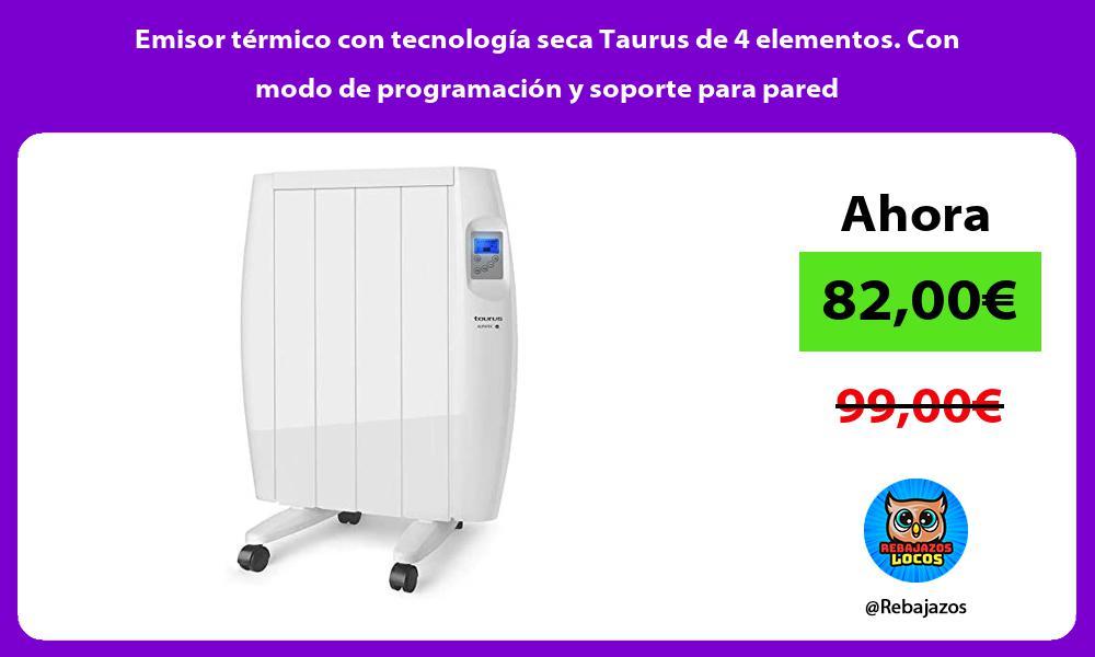 Emisor termico con tecnologia seca Taurus de 4 elementos Con modo de programacion y soporte para pared