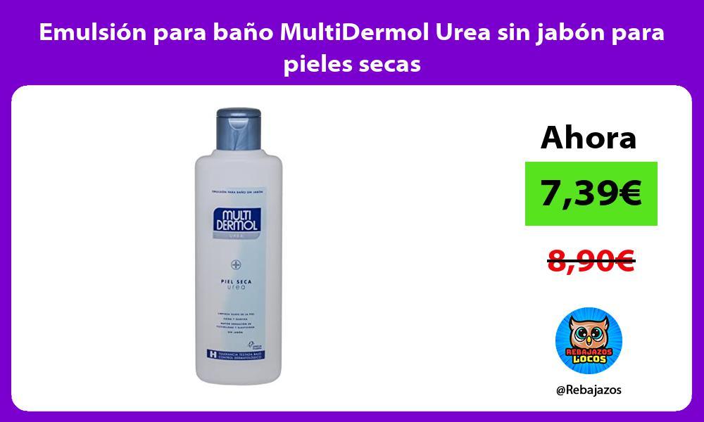Emulsion para bano MultiDermol Urea sin jabon para pieles secas