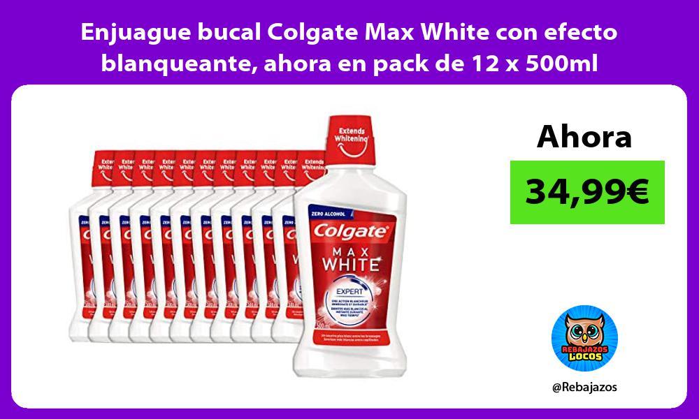 Enjuague bucal Colgate Max White con efecto blanqueante ahora en pack de 12 x 500ml