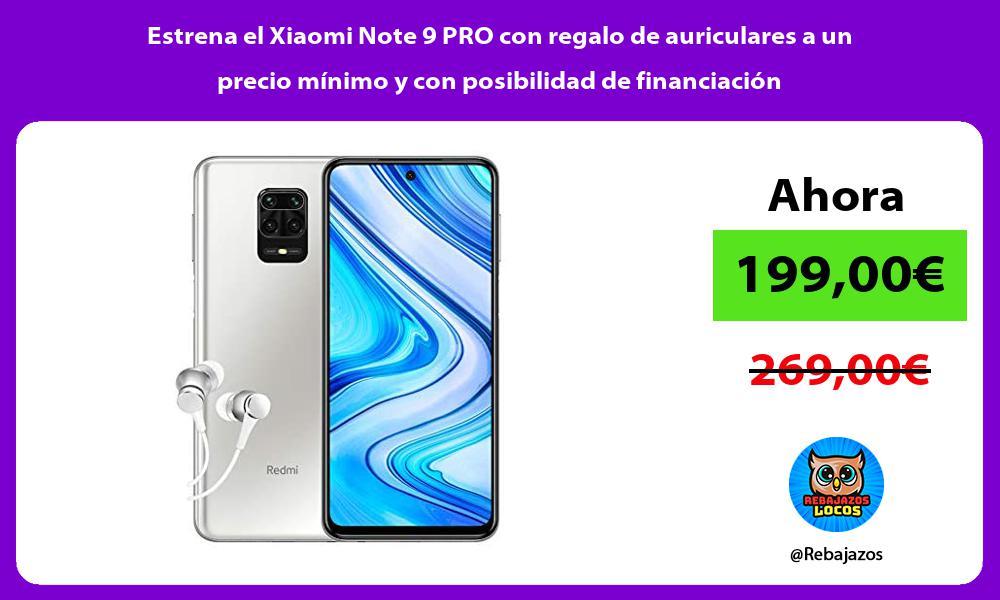 Estrena el Xiaomi Note 9 PRO con regalo de auriculares a un precio minimo y con posibilidad de financiacion