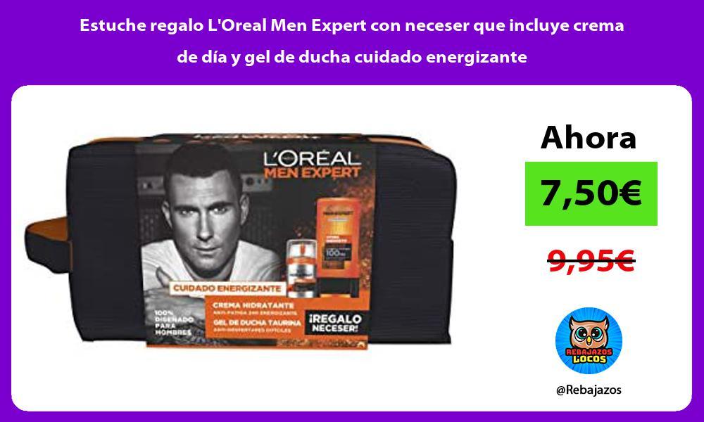 Estuche regalo LOreal Men Expert con neceser que incluye crema de dia y gel de ducha cuidado energizante