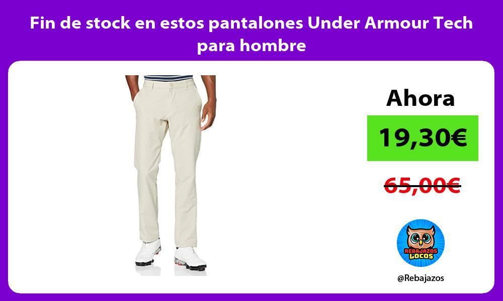 Fin de stock en estos pantalones Under Armour Tech para hombre