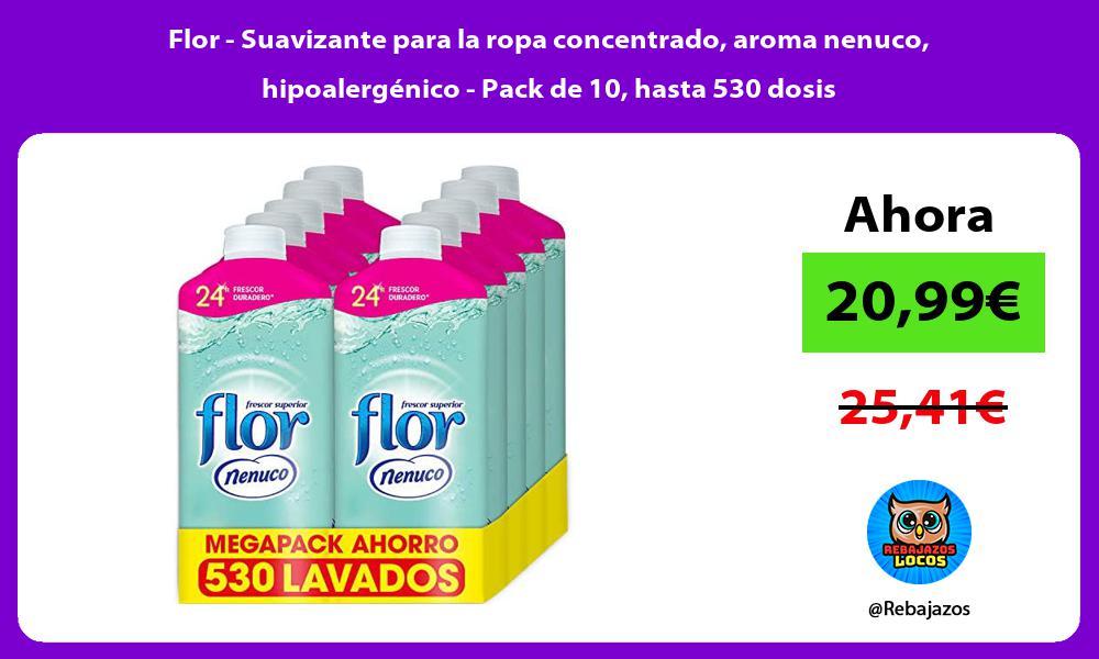 Flor Suavizante para la ropa concentrado aroma nenuco hipoalergenico Pack de 10 hasta 530 dosis