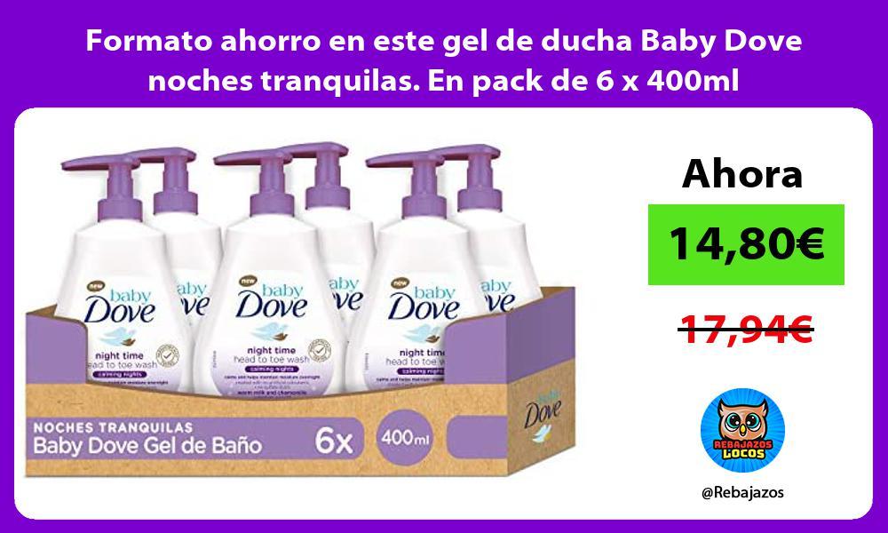 Formato ahorro en este gel de ducha Baby Dove noches tranquilas En pack de 6 x 400ml