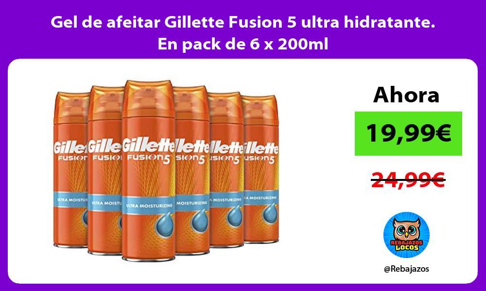 Gel de afeitar Gillette Fusion 5 ultra hidratante En pack de 6 x 200ml