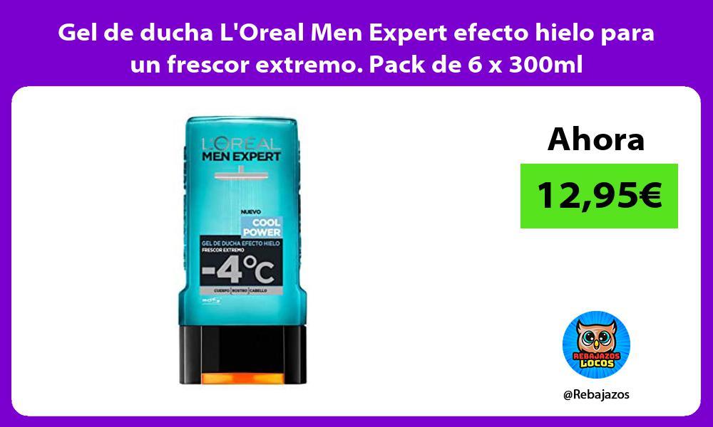 Gel de ducha LOreal Men Expert efecto hielo para un frescor extremo Pack de 6 x 300ml