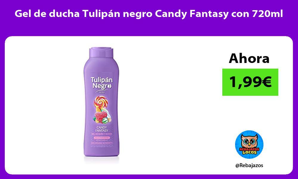 Gel de ducha Tulipan negro Candy Fantasy con 720ml