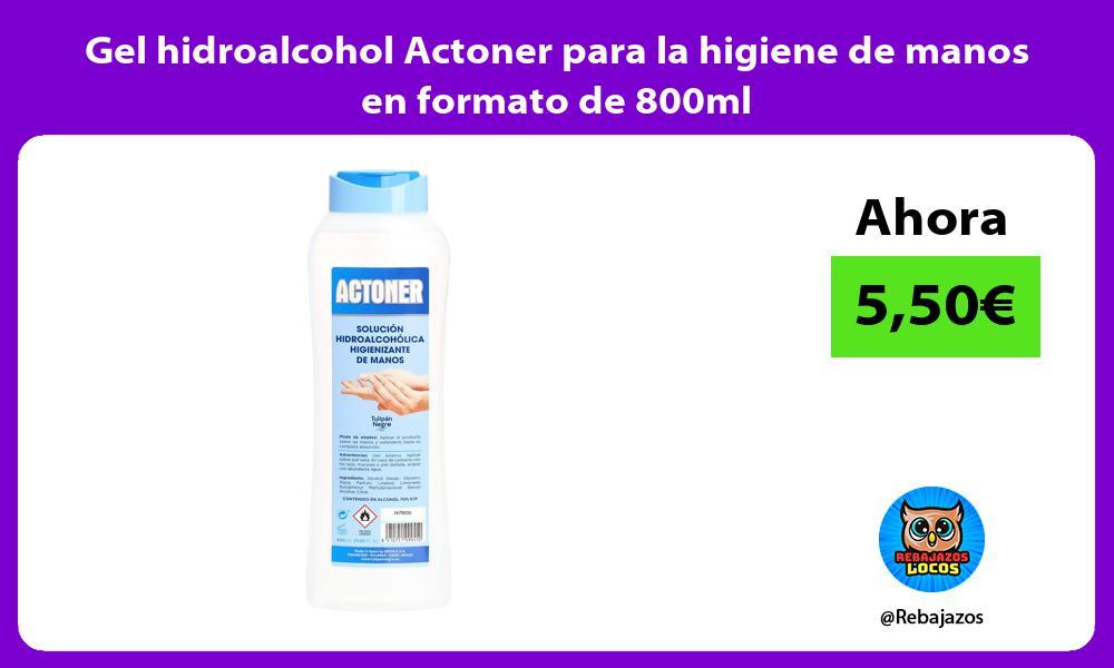 Gel hidroalcohol Actoner para la higiene de manos en formato de 800ml