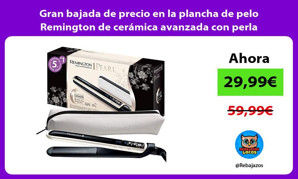 Gran bajada de precio en la plancha de pelo Remington de ceramica avanzada con perla