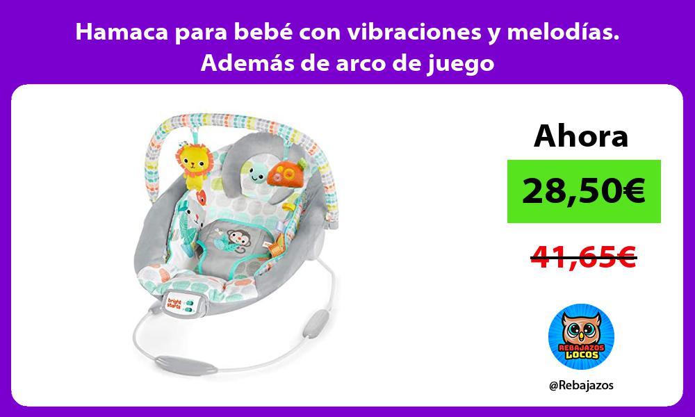 Hamaca para bebe con vibraciones y melodias Ademas de arco de juego