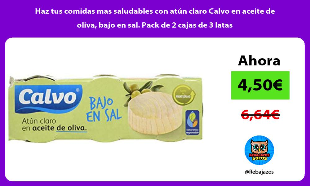 Haz tus comidas mas saludables con atun claro Calvo en aceite de oliva bajo en sal Pack de 2 cajas de 3 latas