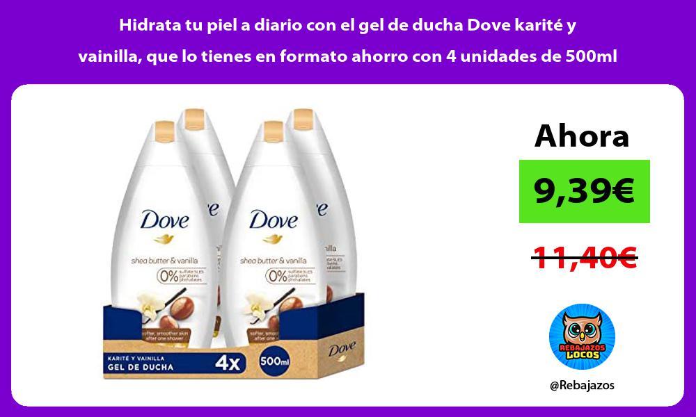 Hidrata tu piel a diario con el gel de ducha Dove karite y vainilla que lo tienes en formato ahorro con 4 unidades de 500ml