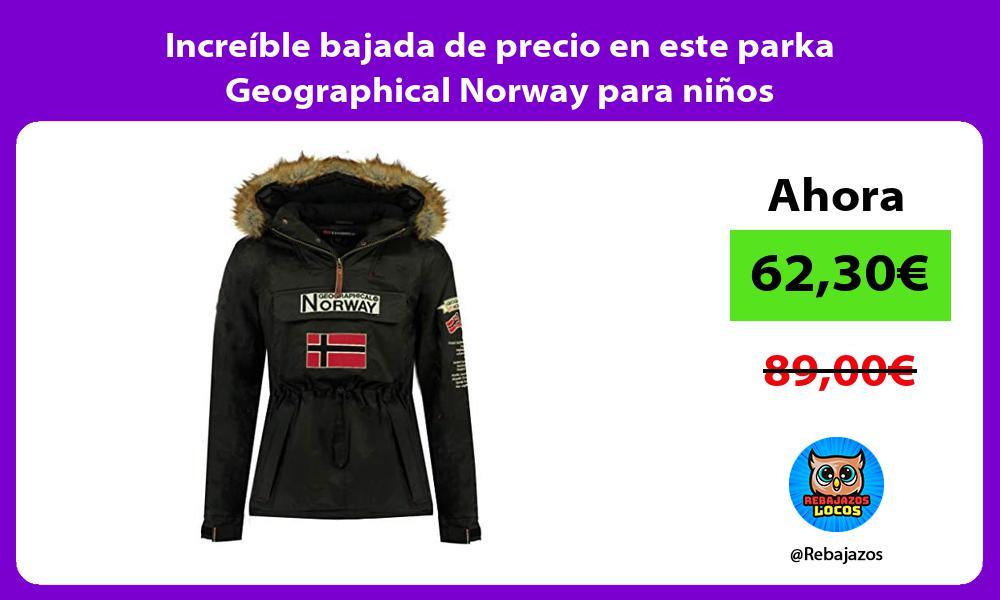 Increible bajada de precio en este parka Geographical Norway para ninos
