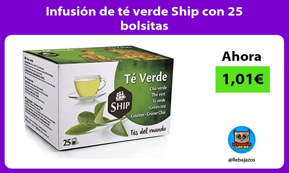Infusion de te verde Ship con 25 bolsitas