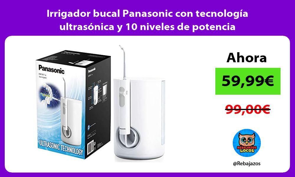 Irrigador bucal Panasonic con tecnologia ultrasonica y 10 niveles de potencia