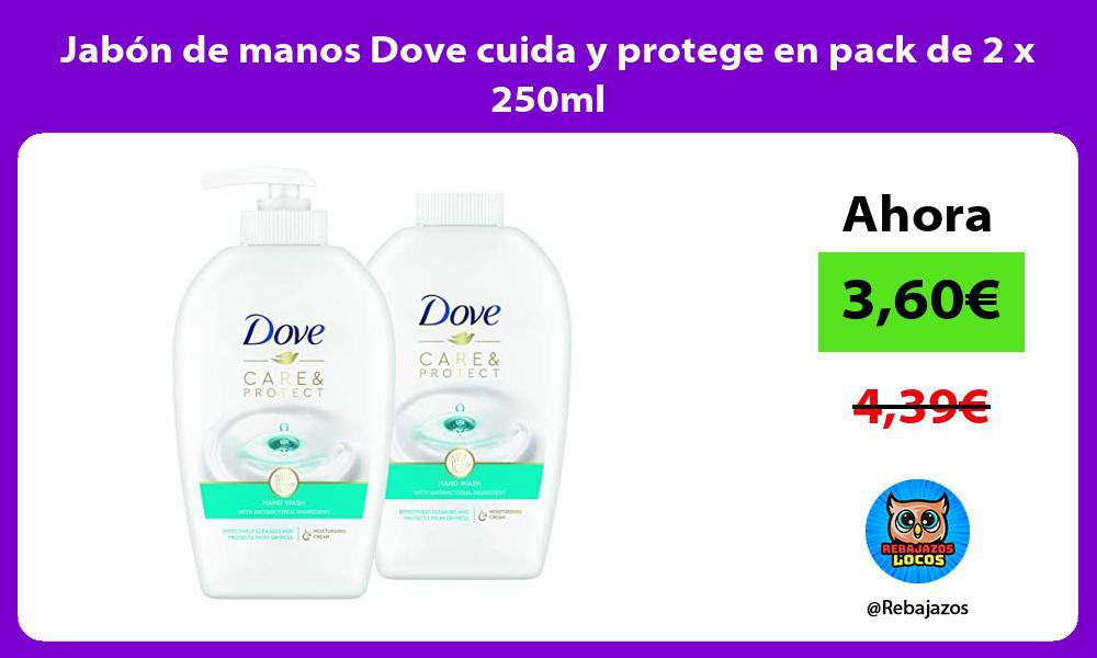 Jabon de manos Dove cuida y protege en pack de 2 x 250ml