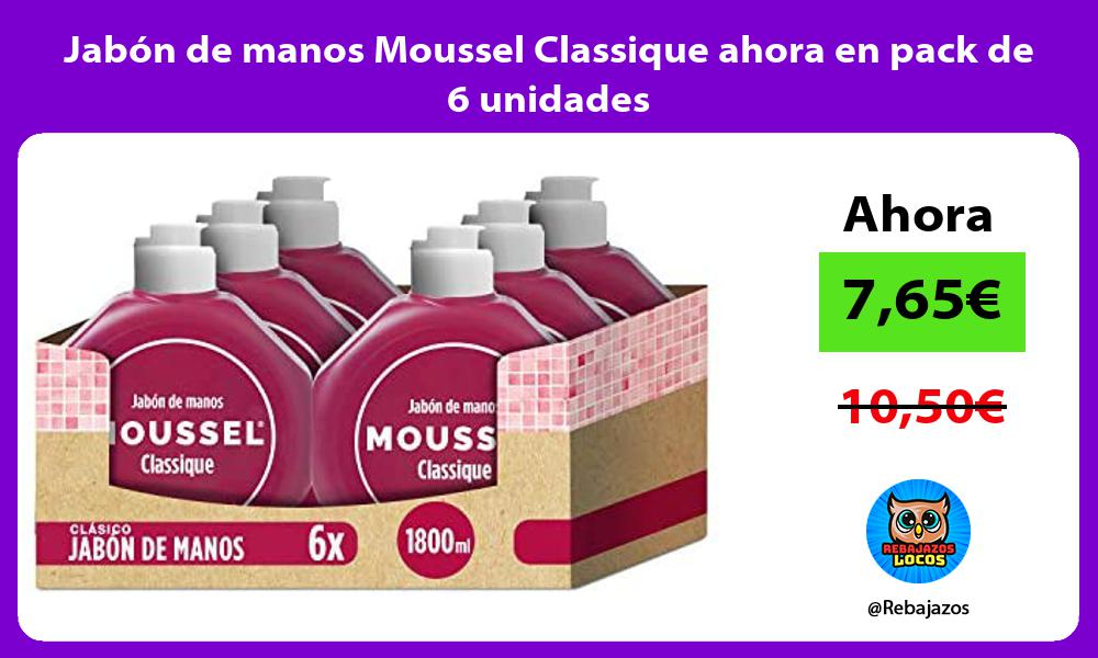 Jabon de manos Moussel Classique ahora en pack de 6 unidades