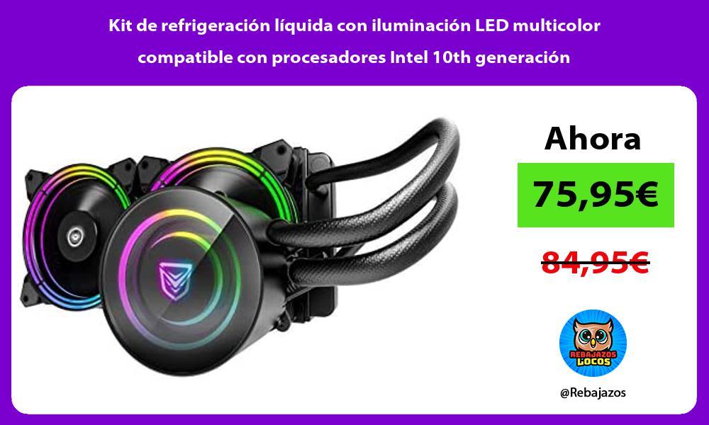 Kit de refrigeracion liquida con iluminacion LED multicolor compatible con procesadores Intel 10th generacion