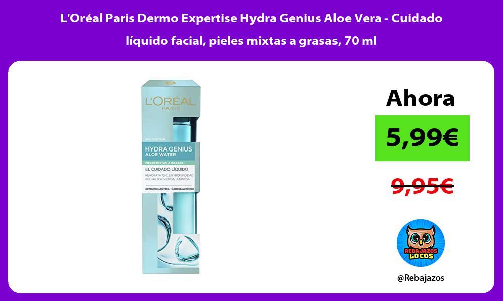 LOreal Paris Dermo Expertise Hydra Genius Aloe Vera Cuidado liquido facial pieles mixtas a grasas 70 ml