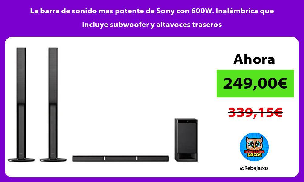 La barra de sonido mas potente de Sony con 600W Inalambrica que incluye subwoofer y altavoces traseros