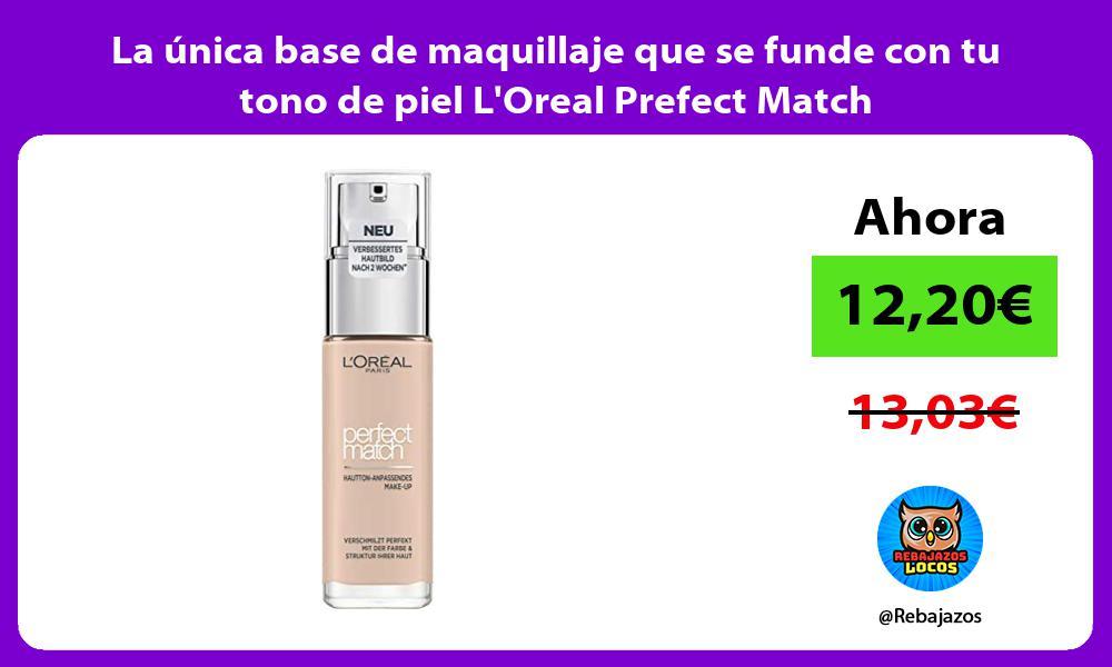 La unica base de maquillaje que se funde con tu tono de piel LOreal Prefect Match