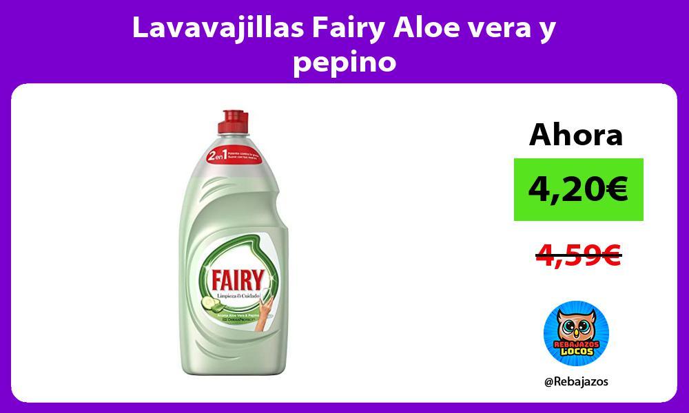 Lavavajillas Fairy Aloe vera y pepino