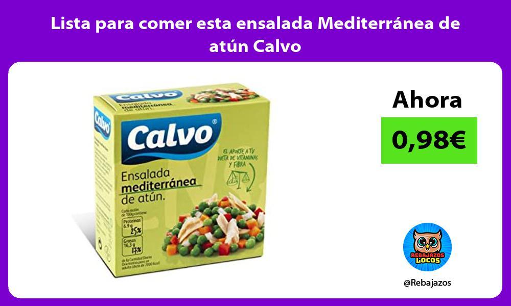 Lista para comer esta ensalada Mediterranea de atun Calvo
