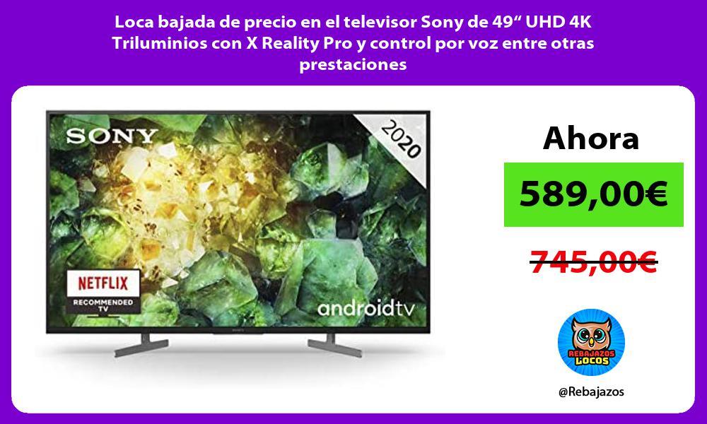 Loca bajada de precio en el televisor Sony de 49 UHD 4K Triluminios con X Reality Pro y control por voz entre otras prestaciones