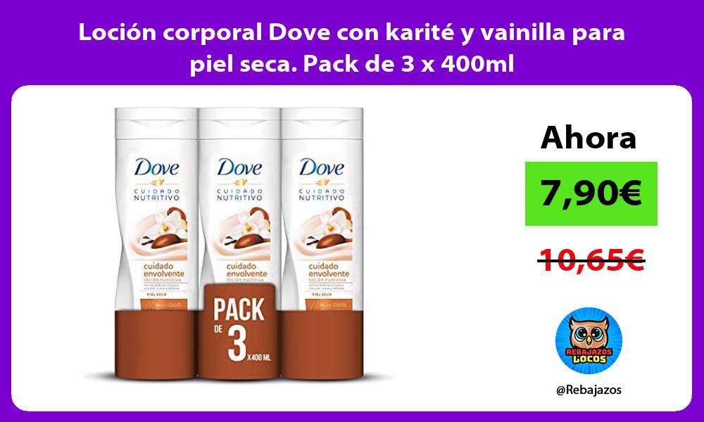 Locion corporal Dove con karite y vainilla para piel seca Pack de 3 x 400ml