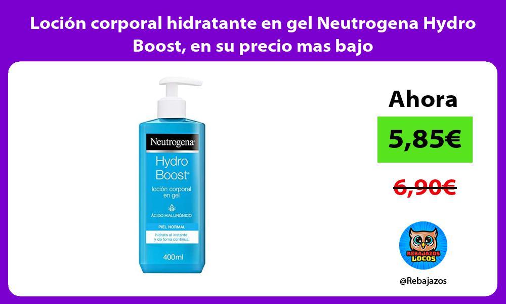 Locion corporal hidratante en gel Neutrogena Hydro Boost en su precio mas bajo