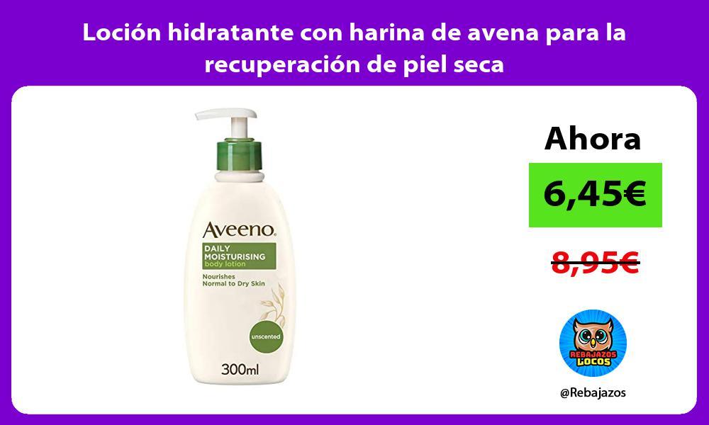 Locion hidratante con harina de avena para la recuperacion de piel seca