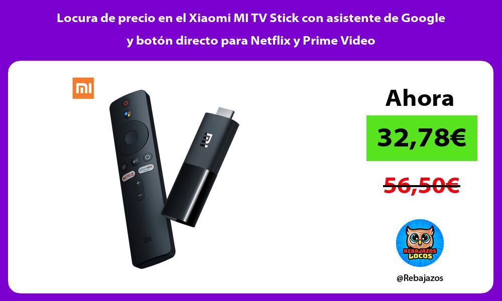 Locura de precio en el Xiaomi MI TV Stick con asistente de Google y boton directo para Netflix y Prime Video