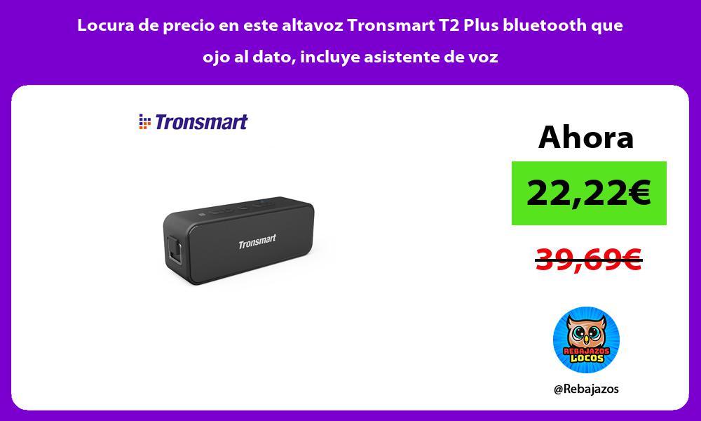 Locura de precio en este altavoz Tronsmart T2 Plus bluetooth que ojo al dato incluye asistente de voz