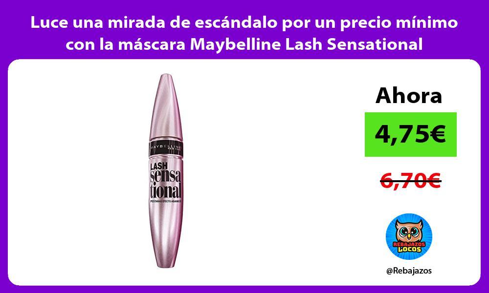 Luce una mirada de escandalo por un precio minimo con la mascara Maybelline Lash Sensational