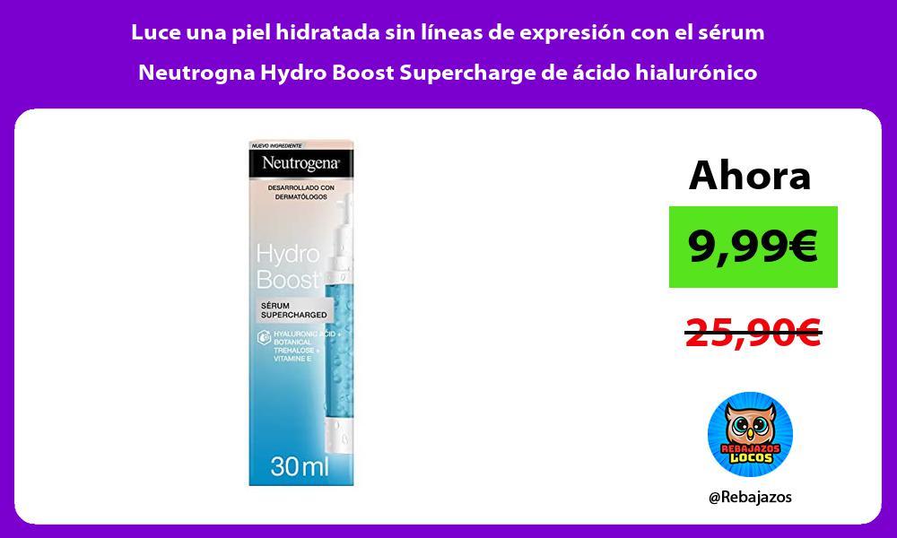 Luce una piel hidratada sin lineas de expresion con el serum Neutrogna Hydro Boost Supercharge de acido hialuronico