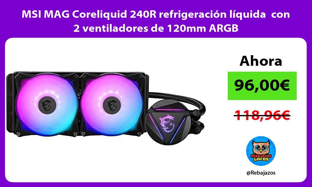 MSI MAG Coreliquid 240R refrigeracion liquida con 2 ventiladores de 120mm ARGB