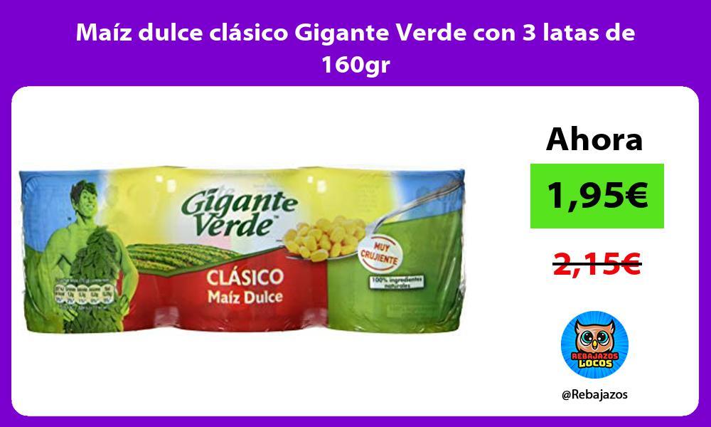 Maiz dulce clasico Gigante Verde con 3 latas de 160gr
