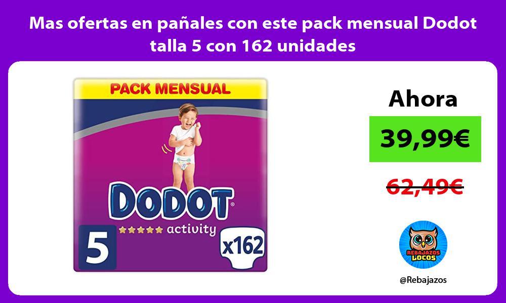 Mas ofertas en panales con este pack mensual Dodot talla 5 con 162 unidades