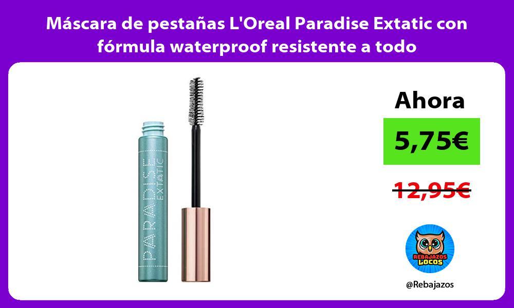 Mascara de pestanas LOreal Paradise Extatic con formula waterproof resistente a todo