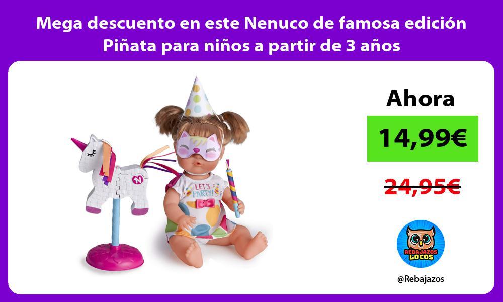 Mega descuento en este Nenuco de famosa edicion Pinata para ninos a partir de 3 anos