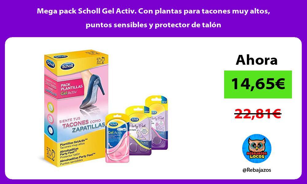 Mega pack Scholl Gel Activ Con plantas para tacones muy altos puntos sensibles y protector de talon