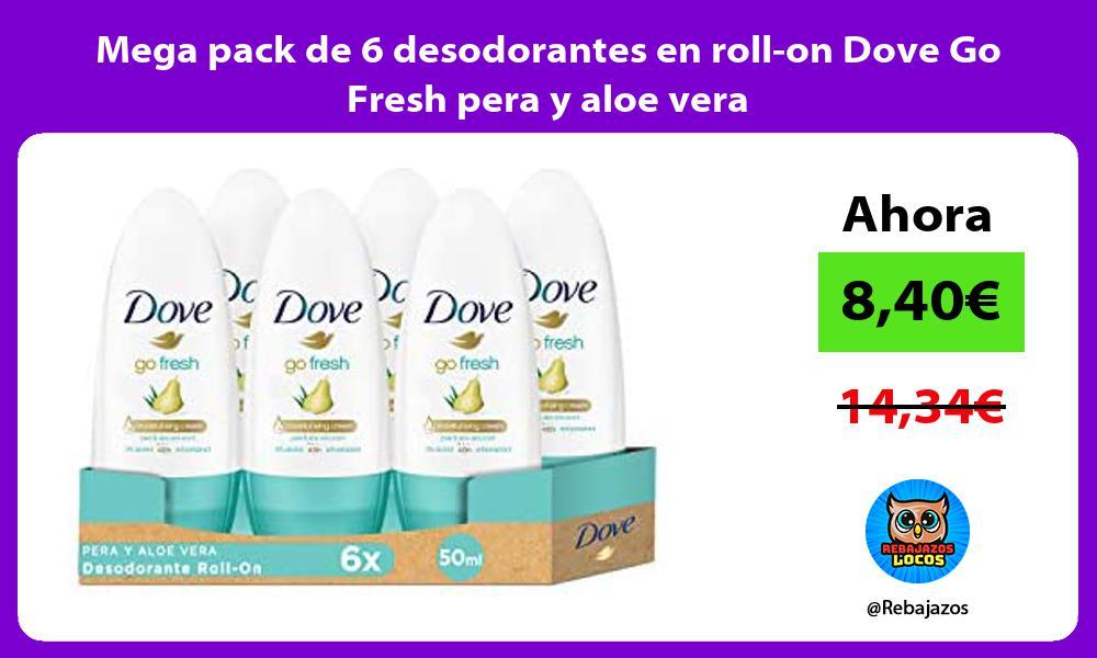 Mega pack de 6 desodorantes en roll on Dove Go Fresh pera y aloe vera