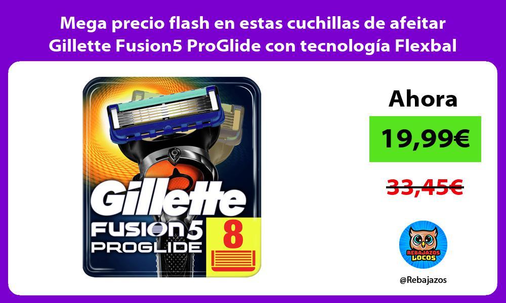 Mega precio flash en estas cuchillas de afeitar Gillette Fusion5 ProGlide con tecnologia Flexbal