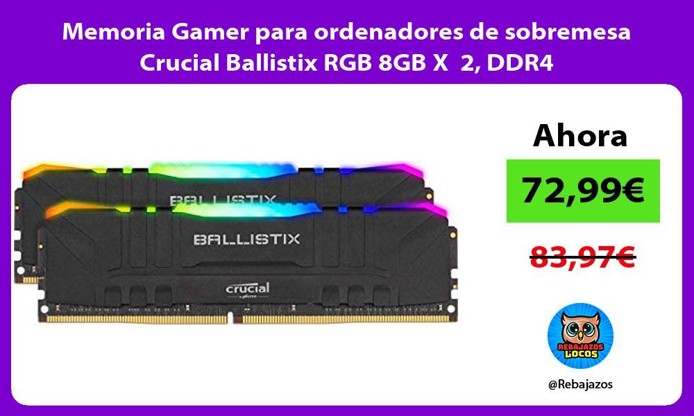 Memoria Gamer para ordenadores de sobremesa Crucial Ballistix RGB 8GB X 2 DDR4