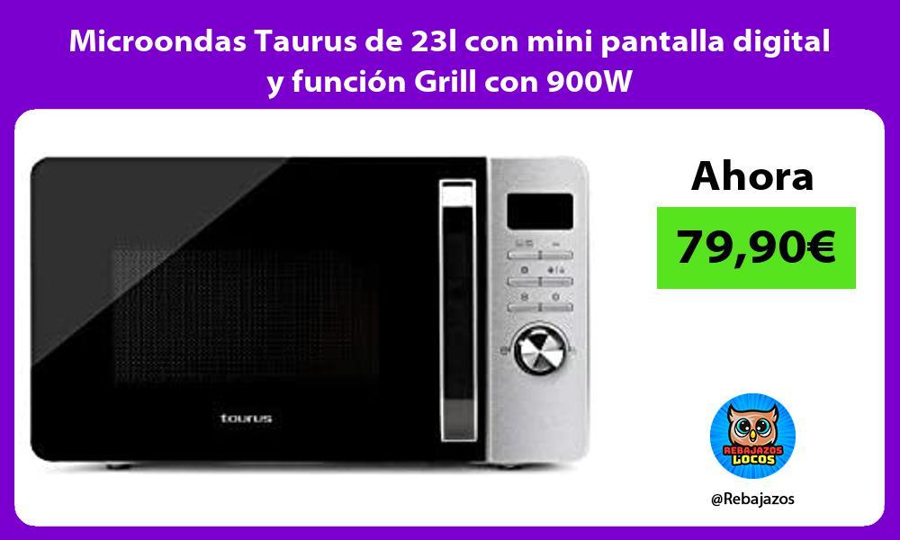 Microondas Taurus de 23l con mini pantalla digital y funcion Grill con 900W