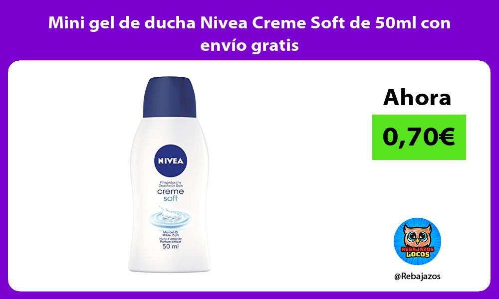 Mini gel de ducha Nivea Creme Soft de 50ml con envio gratis