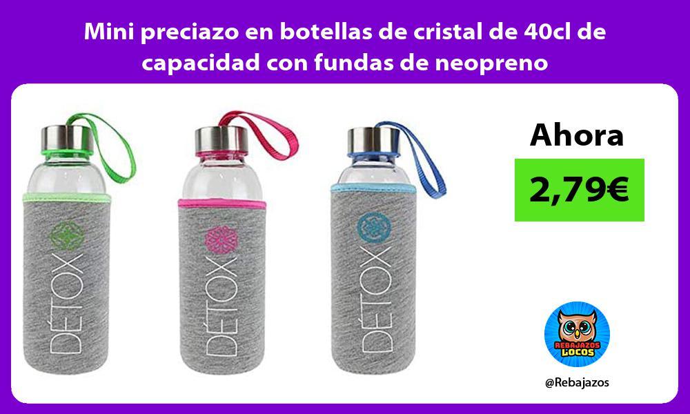Mini preciazo en botellas de cristal de 40cl de capacidad con fundas de neopreno