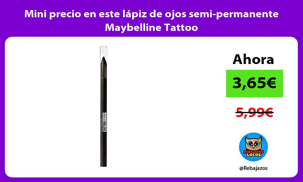Mini precio en este lapiz de ojos semi permanente Maybelline Tattoo