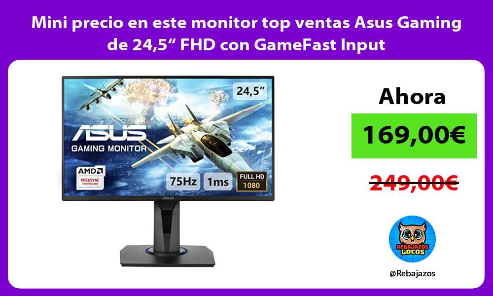 Mini precio en este monitor top ventas Asus Gaming de 245 FHD con GameFast Input